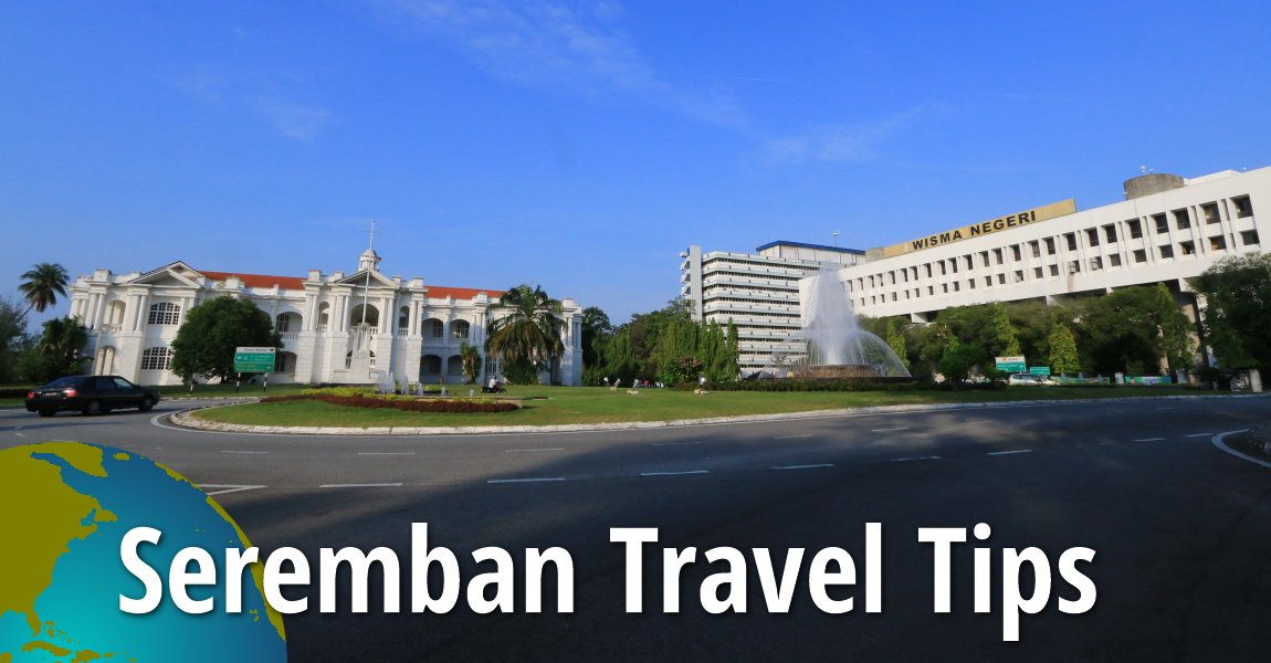 Seremban Travel Tips